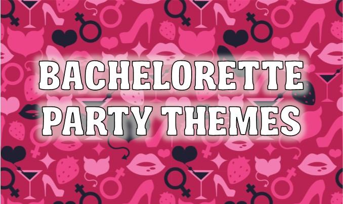 Bachelorette Party Themes Ideas